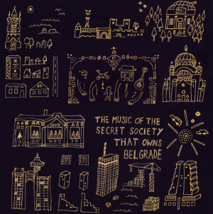 """The Music of the Secret Society that Owns Belgrade"" 25. januara u Beogradu"