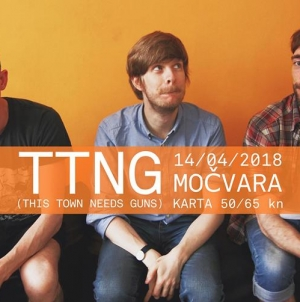 TTNG (This Town Needs Guns) 14.04. u Močvari