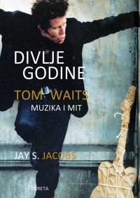 Divlje godine: Tom Waits – muzika i mit
