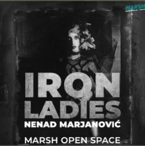 'Iron Ladies' – otvorena izložba Nenada Marjanovića