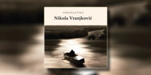 """Album """"Veronautika"""" Nikole Vranjkovića od sada i na hrvatskom tržištu"""