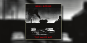 "Berin Češkić objavio debitantski album ""The Naked Act"""