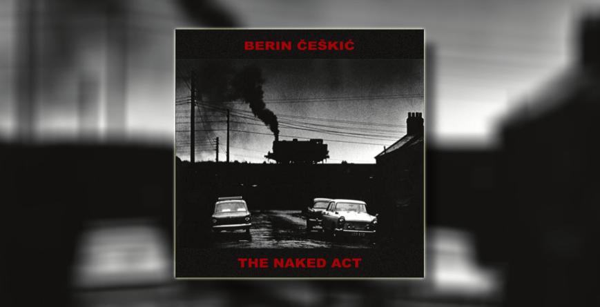 """Berin Češkić objavio debitantski album """"The Naked Act"""""""