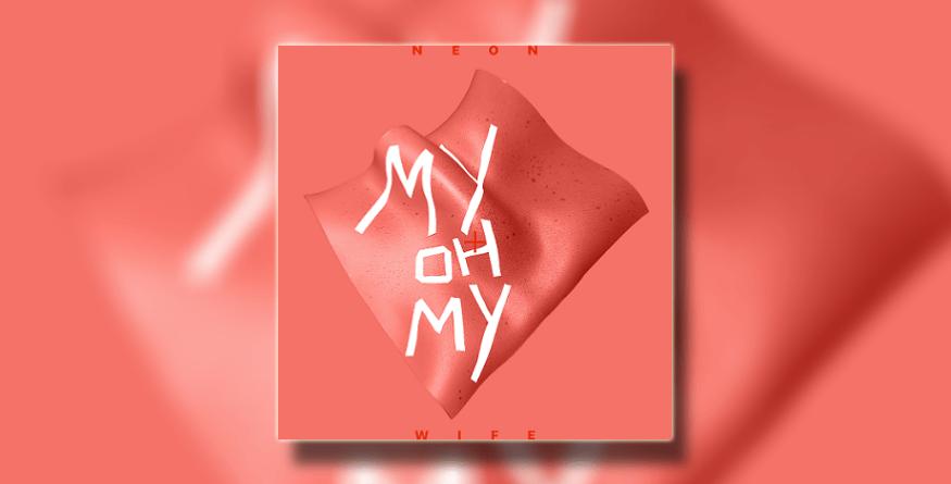"Neon Wife objavile prvi EP – ""My, Oh My"""