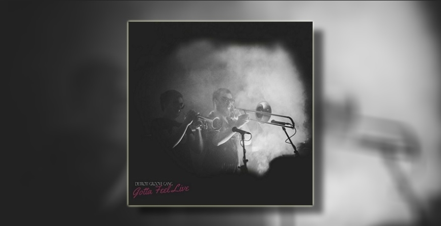 "Detroit Groove Gang objavili live album ""Gotta Feel Live"""