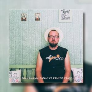 "Adam Semijalac a.k.a. Bebè Na Volè objavio novi album ""Tanac za crnega vraga"""