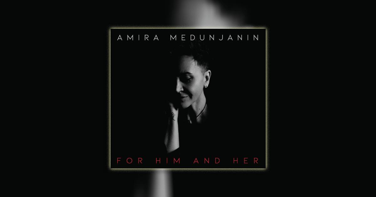 """""""For Him and Her"""", u prodaji novi album Amire Medunjanin"""
