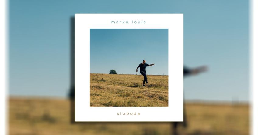 """Marko Louis singlom """"Sloboda"""" predstavio istoimeni album"""