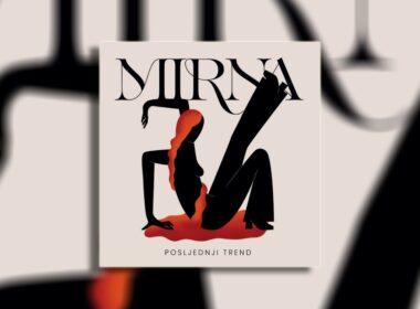 MIRNA novi album Posljednji trend